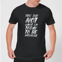 The Motivated Type You Did Not Wake Up Today To Be Mediocre Men's T-Shirt - Black - 3XL - Black