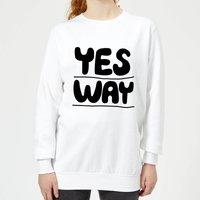 The Motivated Type Yes Way Women's Sweatshirt - White - XS - White