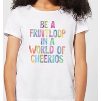 The Motivated Type Be A Fruitloop In A World Of Cheerios Women's T-Shirt - White - 3XL - White