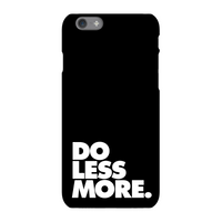 The Motivated Type Do Less More Phone Case for iPhone and Android - iPhone 6 Plus - Snap Case - Glos