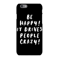 The Motivated Type Be Happy, It Drives People Crazy Phone Case for iPhone and Android - Samsung Note