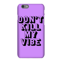 The Motivated Type Don't Kill My Vibe Phone Case for iPhone and Android - Samsung S6 Edge - Snap Cas