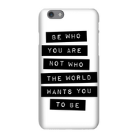 The Motivated Type Be Who You Are Not Who The World Wants You To Be Phone Case for iPhone and Androi