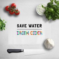 Save Water, Drink Cider Chopping Board