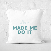 Beer Made Me Do It Square Cushion - 60x60cm - Soft Touch