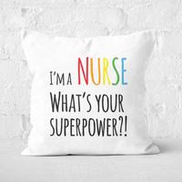 I'm A Nurse What's Your Super Power Square Cushion - 50x50cm - Soft Touch