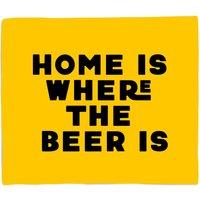 Home Is Where The Beer Is Fleece Blanket