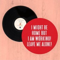 I Might Be Home But I Am Working Leave Me Alone! Slip Mat