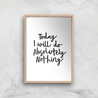 The Motivated Type Today I Will Do Absolutely Nothing Giclee Art Print - A2 - Wooden Frame