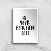 The Motivated Type Be Your Beautiful Self Giclee Art Print - A4 - White Frame