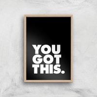 The Motivated Type You Got This Giclee Art Print - A4 - Wooden Frame