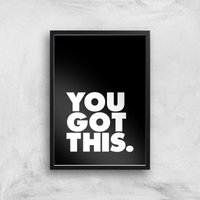 The Motivated Type You Got This Giclee Art Print - A4 - Black Frame