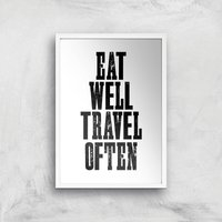 The Motivated Type Eat Well Travel Often Giclee Art Print - A4 - White Frame