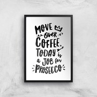 The Motivated Type Move Over Coffee Today Is A Job For Prosecco Giclee Art Print - A4 - Black Frame