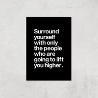 The Motivated Type Surround Yourself With Only The People Who Are Going To Lift You Higher Giclee Art Print - A4 - Print Only