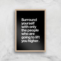 The Motivated Type Surround Yourself With Only The People Who Are Going To Lift You Higher Giclee Art Print - A3 - Wooden Frame