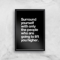 The Motivated Type Surround Yourself With Only The People Who Are Going To Lift You Higher Giclee Art Print - A2 - Black Frame