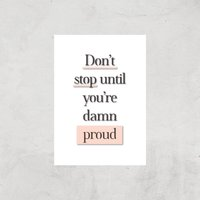 The Motivated Type Don't Stop Until You're Damn Proud Giclee Art Print - A2 - Print Only