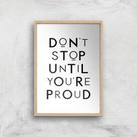 Image of The Motivated Type Don't Stop Until You're Proud Giclee Art Print - A2 - Wooden Frame