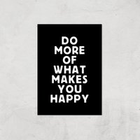 The Motivated Type Do More Of What Makes You Happy Giclee Art Print - A3 - Print Only
