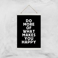 The Motivated Type Do More Of What Makes You Happy Giclee Art Print - A3 - White Hanger