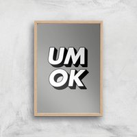 The Motivated Type Um Ok Giclee Art Print - A3 - Wooden Frame
