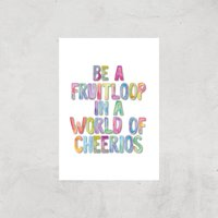 The Motivated Type Be A Fruitloop In A World Of Cheerios Giclee Art Print - A2 - Print Only