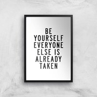 The Motivated Type Be Yourself Everyone Else Is Already Taken Giclee Art Print - A3 - Black Frame