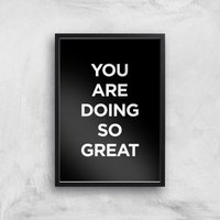 The Motivated Type You Are Doing So Great Giclee Art Print - A3 - Black Frame