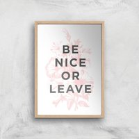 The Motivated Type Be Nice Or Leave Giclee Art Print - A4 - Wooden Frame