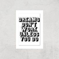 The Motivated Type Dreams Don't Work Unless You Do 3D Giclee Art Print - A2 - Print Only