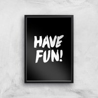 The Motivated Type Have Fun Giclee Art Print - A4 - Black Frame