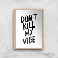 The Motivated Type Don't Kill My Vibe Giclee Art Print - A3 - Wooden Frame