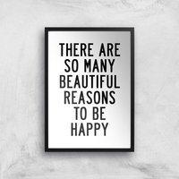 The Motivated Type There Are So Many Beautiful Reasons To Be Happy Giclee Art Print - A4 - Black Fra