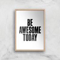 The Motivated Type Be Awesome Today Giclee Art Print - A3 - Wooden Frame