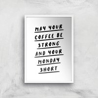 The Motivated Type May Your Coffee Be Strong And Your Monday Short Giclee Art Print - A2 - White Fra