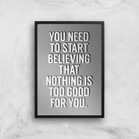 The Motivated Type You Need To Start Believing That Nothing Is Too Good For You Giclee Art Print - A