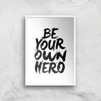 The Motivated Type Be Your Own Hero Giclee Art Print - A4 - White Frame