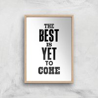 The Motivated Type The Best Is Yet To Come Giclee Art Print - A2 - Wooden Frame
