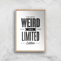 The Motivated Type I'm Not Weird I'm A Limited Edition Giclee Art Print - A3 - Wooden Frame