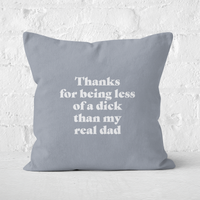 Thanks For Being Less Of A Dick Than My Real Dad Square Cushion - 50x50cm - Soft Touch