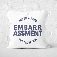 You're A Huge Embarrassment Square Cushion - 50x50cm - Soft Touch