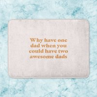 Why Have One Dad When You Could Have Two Awesome Dads Bath Mat