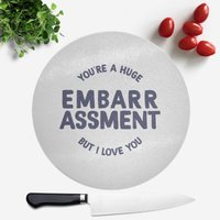 You're A Huge Embarrassment Round Chopping Board