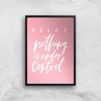Planeta4 Relax Nothing Is Under Control Giclee Art Print - A3 - Black Frame