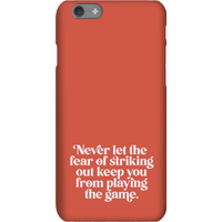 Never Let The Fear Of Striking Out Keep You From Playing The Game  Phone Case for iPhone and Android - Samsung S10 - Snap Case - Matte