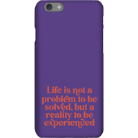 Life Is Not A Problem To Be Solved, But A Reality To Be Experienced Phone Case for iPhone and Androi