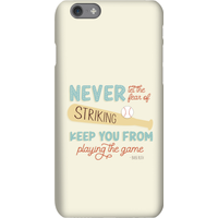 Never Let The Fear Of Striking Out Keep You From Playing The Game Phone Case for iPhone and Android - iPhone 7 Plus - Snap Case - Matte