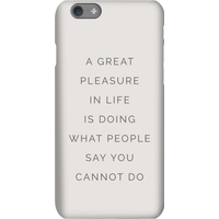 A Great Pleasure In Life Is Doing What People Say You Cannot Do Phone Case for iPhone and Android -