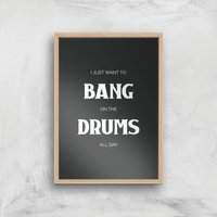 I Just Want To Bang On The Drums All Day Giclee Art Print - A4 - Wooden Frame